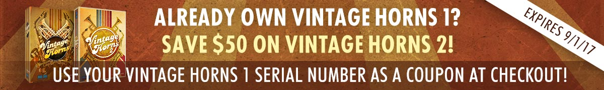 Already own Vintage Horns 1? Save $50 on Vintage Horns 2! Use your Vintage Horns 1 serial number as a coupon at checkout! Offer expires September 1, 2017